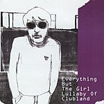 Everything But The Girl Lullaby Of Clubland