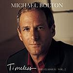 Michael Bolton Timeless (The Classics), Vol.2