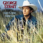 George Strait Easy Come, Easy Go
