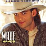 Wade Hayes Old Enough To Know Better