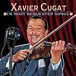 Xavier Cugat 16 Most Requested Songs