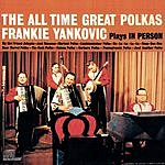 Frankie Yankovic & His Yanks Plays In Person The All Time Great Polkas