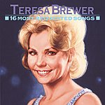 Teresa Brewer Teresa Brewer: 16 Most Requested Songs