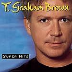 T. Graham Brown Super Hits