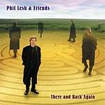 Phil Lesh & Friends There And Back Again