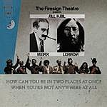 The Firesign Theatre How Can You Be In Two Places At Once When You're Not Anywhere At All