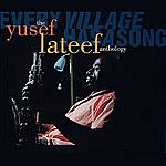 Yusef Lateef Every Village Has A Song: The Yusef Lateef Anthology