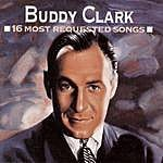 Buddy Clark 16 Most Requested Songs