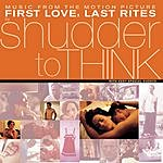 Shudder To Think First Love, Last Rites: Music From The Motion Picture