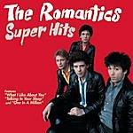 The Romantics Super Hits
