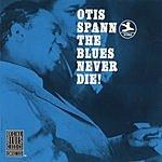 Otis Spann The Blues Never Die! (Remastered)