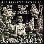 John Fahey Transfiguration Of Blind Joe Death