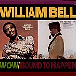 William Bell Wow/Bound To Happen