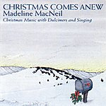 Madeline MacNeil Christmas Comes Anew: Christmas Music With Dulcimers & Singing (Reissue)