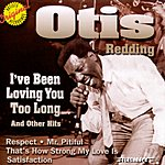 Otis Redding I've Been Loving You Too Long And Other Hits