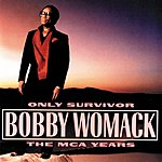 Bobby Womack Only Survivor: The MCA Years