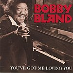 Bobby 'Blue' Bland You've Got Me Loving You
