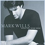 Mark Wills Wish You Were Here