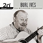 Burl Ives 20th Century Masters - The Millennium Collection: The Best Of Burl Ives