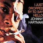 Johnny Hartman I Just Dropped By To Say Hello (Reissue)