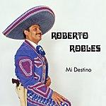 Roberto Robles Mi Destino