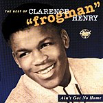 Clarence 'Frogman' Henry Ain't Got No Home: The Best Of Clarence 'Frogman' Henry