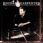 Richard Carpenter Richard Carpenter: Pianist, Arranger, Composer, Conductor