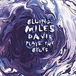 Miles Davis Bluing: Miles Davis Plays The Blues