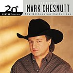 Mark Chesnutt 20th Century Masters - The Millennium Collection: The Best Of Mark Chesnutt