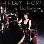 Shirley Horn I Thought About You: Live At Vine St.