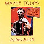 Wayne Toups Johnnie Can't Dance