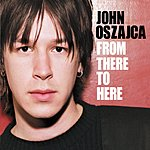 John Oszajca From There To Here