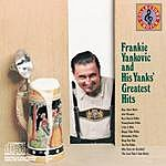 Frankie Yankovic & His Yanks Frankie Yankovic & His Yanks' Greatests Hits