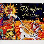 Troika Kingdom Of The Sun