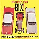 Marty Grosz & His Honoris Causa Jazz Band Horray For Bix!