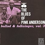 Pink Anderson Blues Of Pink Anderson: Ballad & Folk Singer, Vol.3