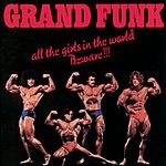 Grand Funk Railroad All The Girls In The World Beware!!!