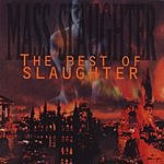 Slaughter Mass Slaughter: The Best Of Slaughter