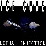 Ice Cube Lethal Injection (Edited)