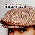 Rebecca St. James Wait For Me/Song Of Love