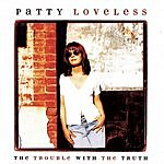 Patty Loveless The Trouble With The Truth