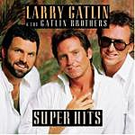 Larry Gatlin & The Gatlin Brothers Band Super Hits