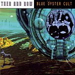 Blue Öyster Cult Then And Now