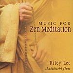 Riley Lee Music For Zen Meditation