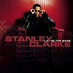 Stanley Clarke 1, 2, To The Bass