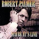 Robert Palmer Maybe It's Live