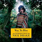 Nick Drake Way To Blue - An Introduction To Nick Drake