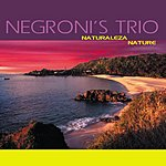 Negroni's Trio Naturaleza - Nature