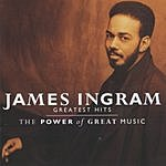 James Ingram Greatest Hits: The Power Of Great Music