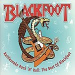 Blackfoot Rattlesnake Rock 'N' Roll: The Best Of Blackfoot
